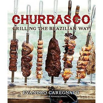 Churrasco - Grilling the Brazillian Way by Evandro Caregnato - 9781423