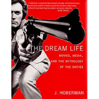 The Dream Life - Movies -Media -and the Mythology of the Sixties by Ji