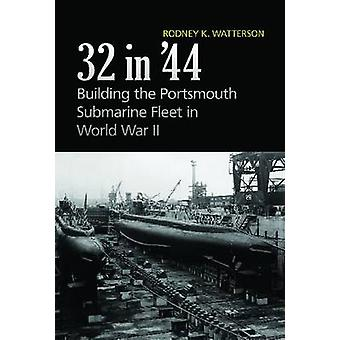 32 In '44 - Building the Portsmouth Submarine Fleet in WWII by Rodney