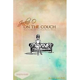 Jackie O on the Couch - Inside the Mind and Life of Jackie Kennedy Ona