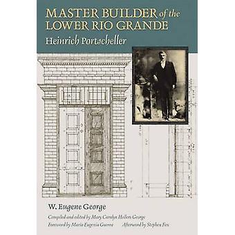 Master Builder of the Lower Rio Grande - Heinrich Portscheller by W. E