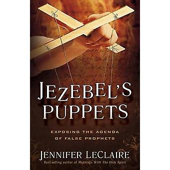 Jezebel's Puppets - Exposing the Agenda of False Prophets by Jennifer