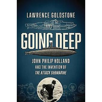 Going Deep - John Philip Holland and the Invention of the Attack Subm