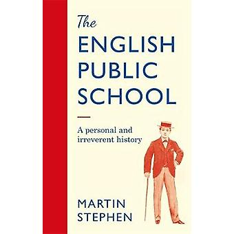 The English Public School - An Irreverent and Personal History by Mart