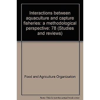 Interactions Between Aquaculture and Capture Fisheries - a Methodologi