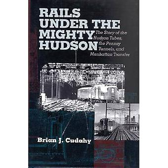 Rails Under the Mighty Hudson-The Story of the Hudson Tubes-the Pe