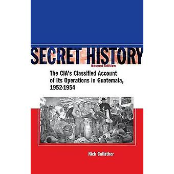 Secret History - The CIA's Classified Account of its Operations in Gua