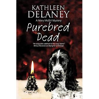 Purebred Dead A cozy dog mystery by Delaney & Kathleen