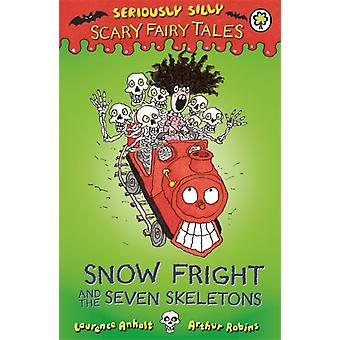 Snow Fright and the Seven Skeletons (Seriously Silly: Scary Fairy Tales) (Paperback) by Anholt Laurence