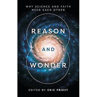 Reason and Wonder - Why Science and Faith Need Each Other by Eric Prie
