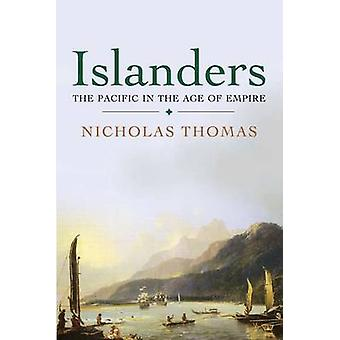 Islanders - The Pacific in the Age of Empire by Nicholas Thomas - 9780