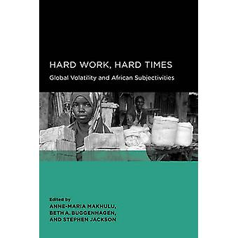 Hard Work - Hard Times - Global Volatility and African Subjectivities