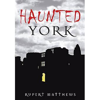 Haunted York by Ruper Matthews - 9780752449104 Book