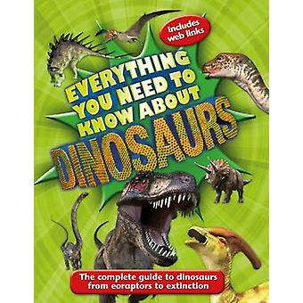 Everything You Need to Know About Dinosaurs - The Complete Guide to Di