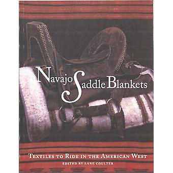 Navajo Saddle Blankets - Textiles to Ride in the American West by Lane