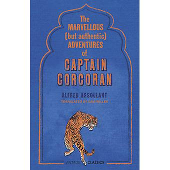 The Marvellous (but Authentic) Adventures of Captain Corcoran by Alfr