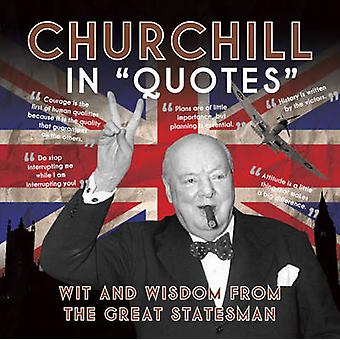 Churchill in Quotes - Wit and Wisdom from the Great Statesman by Ammon