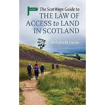 The Scotways Guide to the Law of Access to Land in Scotland by The Sc
