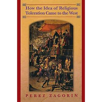 How the Idea of Religious Toleration Came to the West by Perez Zagori