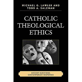 Catholic Theological Ethics - Ancient Questions - Contemporary Respons