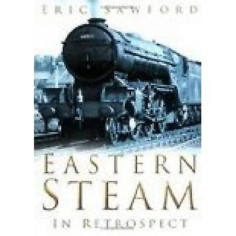 Eastern Steam in Retrospect by Eric Sawford - 9780750934992 Book