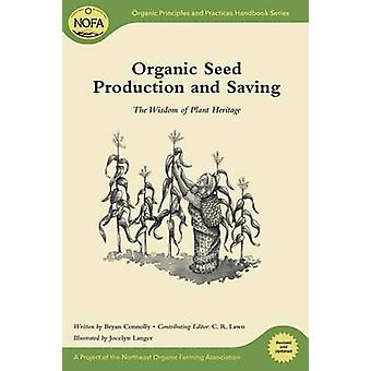 Organic Seed Production and Saving - The Wisdom of Plant Heritage by B