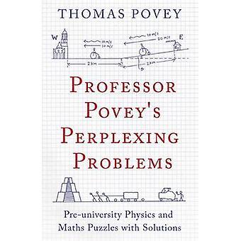 Professor Povey's Perplexing Problems - Pre-University Physics and Mat