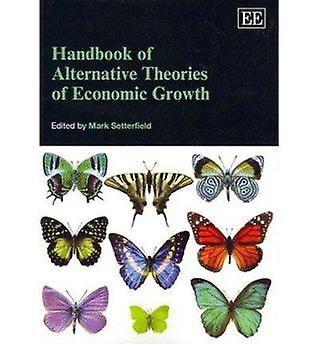 Handbook of Alternative Theories of Economic Growth by Mark Setterfie