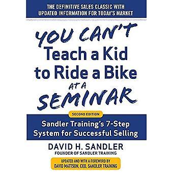 Je kunt niet leren een kind om een fietstocht tijdens een Seminar, 2e editie: Sandler van 7-stap trainingssysteem voor succesvolle...