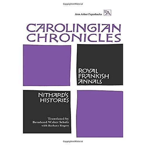 Carolingian Chronicles: Royal Frankish Annals and Nithard's Histories (Ann Arbor Paperbacks)