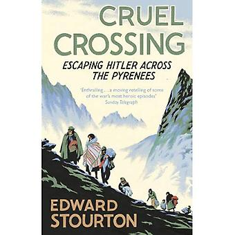 Cruel Crossing: Escaping Hitler Across the Pyrenees