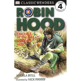 Robin Hood: The Tale of the Great Outlaw Hero (DK Classic Readers Level 4)