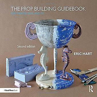 Prop Building Guidebook: For Theatre, Film, and TV