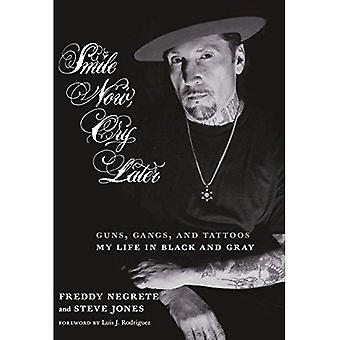 Smile Now, Cry Later : Guns, Gangs, and Tattoos - My Life in Black and Gray