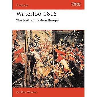 Waterloo, 1815: The Birth of Modern Europe (Osprey Military Campaign)