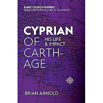 Cyprian of Carthage: His Life and Impact (Biography)