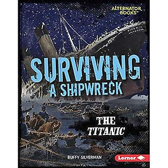 Surviving a Shipwreck: The Titanic (They Survived (Alternator Books (Tm)))