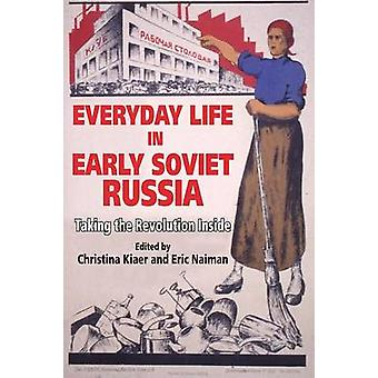 Everyday Life in Early Soviet Russia Taking the Revolution Inside by Kiaer & Christina