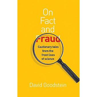 On Fact and Fraud - Cautionary Tales from the Front Lines of Science b