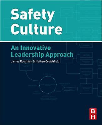 Safety Culture An Innovative Leadership Approach by Roughton & James