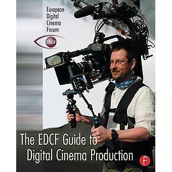 The Edcf Guide to Digital Cinema Production by Svanberg & Lars