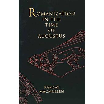 Romanization in the Time of Augustus by MacMullen & Ramsay