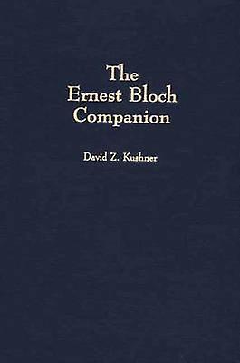 The Ernest Bloch Companion by Kushner & David Z.