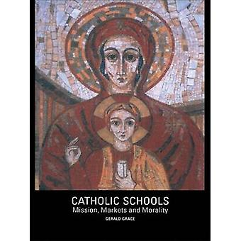 Catholic Schools Mission Markets and Morality by Grace & Gerald