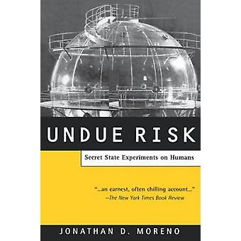 Undue Risk Secret State Experiments on Humans by Moreno & Jonathan D.
