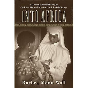 I Afrika en transnasjonal historie katolske medisinsk oppdrag og sosial endring av veggen & Barbra Mann