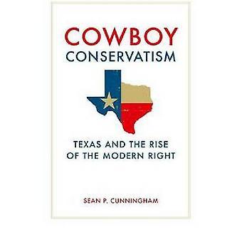 Cowboy conservatisme Texas en de opkomst van de moderne recht door Cunningham & Sean P.