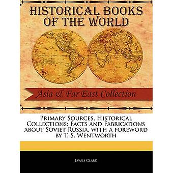 Primary Sources Historical Collections Facts and Fabrications about Soviet Russia with a foreword by T. S. Wentworth by Clark & Evans