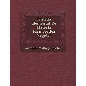Tratado Elemental de Materia Farmace Tica Vegetal by Antonio Mallo y. S. Nchez
