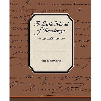 A Little Maid of Ticonderoga by Curtis & Alice Turner